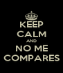 KEEP CALM AND NO ME COMPARES - Personalised Poster A4 size