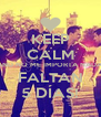 KEEP CALM AND NO ME IMPORTA NADA FALTAN 5 DÍAS! - Personalised Poster A4 size