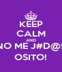 KEEP CALM AND NO ME J#D@$ OSITO! - Personalised Poster A4 size