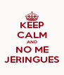 KEEP CALM AND NO ME JERINGUES - Personalised Poster A4 size
