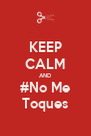 KEEP CALM AND #No Me Toques - Personalised Poster A4 size