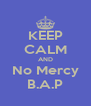 KEEP CALM AND No Mercy B.A.P - Personalised Poster A4 size