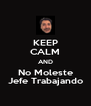 KEEP CALM AND No Moleste Jefe Trabajando - Personalised Poster A4 size