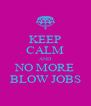 KEEP CALM AND NO MORE BLOW JOBS - Personalised Poster A4 size