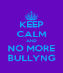 KEEP CALM AND NO MORE BULLYNG - Personalised Poster A4 size