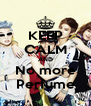 KEEP CALM AND No more Perfume - Personalised Poster A4 size