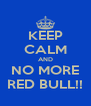 KEEP CALM AND NO MORE RED BULL!! - Personalised Poster A4 size