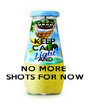 KEEP CALM AND NO MORE  SHOTS FOR NOW - Personalised Poster A4 size