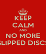 KEEP CALM AND NO MORE SLIPPED DISCS - Personalised Poster A4 size