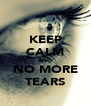 KEEP CALM AND NO MORE TEARS - Personalised Poster A4 size