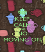 KEEP CALM AND NO MOVING ON - Personalised Poster A4 size