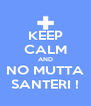 KEEP CALM AND NO MUTTA SANTERI ! - Personalised Poster A4 size