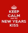 KEEP CALM AND NO NEW YEARS KISS - Personalised Poster A4 size