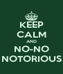 KEEP CALM AND NO-NO NOTORIOUS - Personalised Poster A4 size