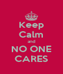 Keep Calm and NO ONE CARES - Personalised Poster A4 size