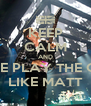 KEEP CALM AND NO ONE PLAY THE GUITAR LIKE MATT - Personalised Poster A4 size