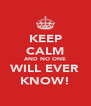 KEEP CALM AND NO ONE WILL EVER KNOW! - Personalised Poster A4 size