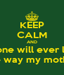 KEEP CALM AND no one will ever love me the way my mother did - Personalised Poster A4 size