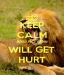KEEP CALM AND NO ONE WILL GET HURT - Personalised Poster A4 size