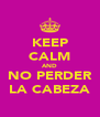 KEEP CALM AND NO PERDER LA CABEZA - Personalised Poster A4 size