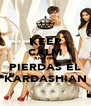 KEEP CALM AND NO  PIERDAS EL KARDASHIAN - Personalised Poster A4 size