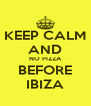 KEEP CALM AND NO PIZZA BEFORE IBIZA - Personalised Poster A4 size