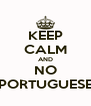 KEEP CALM AND NO PORTUGUESE - Personalised Poster A4 size