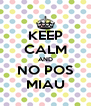 KEEP CALM AND NO POS MIAU - Personalised Poster A4 size