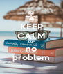 KEEP CALM AND no problem - Personalised Poster A4 size