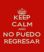 KEEP CALM AND NO PUEDO REGRESAR - Personalised Poster A4 size