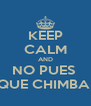 KEEP CALM AND NO PUES  QUE CHIMBA  - Personalised Poster A4 size