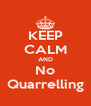 KEEP CALM AND No Quarrelling - Personalised Poster A4 size