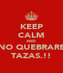 KEEP CALM AND NO QUEBRARE TAZAS.!! - Personalised Poster A4 size