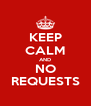 KEEP CALM AND NO REQUESTS - Personalised Poster A4 size