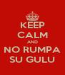 KEEP CALM AND NO RUMPA SU GULU - Personalised Poster A4 size