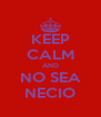 KEEP CALM AND NO SEA NECIO - Personalised Poster A4 size