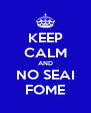 KEEP CALM AND NO SEAI FOME - Personalised Poster A4 size