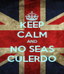 KEEP CALM AND NO SEAS CULERDO - Personalised Poster A4 size