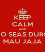 KEEP CALM AND NO SEAS DURO MAU JAJA - Personalised Poster A4 size