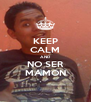 KEEP CALM AND NO SER MAMON - Personalised Poster A4 size