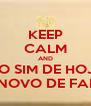 KEEP CALM AND NO SIM DE HOJE O NOVO DE FARÁ - Personalised Poster A4 size