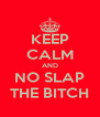 KEEP CALM AND NO SLAP THE BITCH - Personalised Poster A4 size