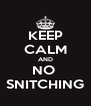 KEEP CALM AND NO  SNITCHING - Personalised Poster A4 size