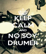 KEEP CALM AND NO SOY DRUMER - Personalised Poster A4 size