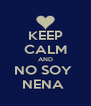 KEEP CALM AND NO SOY  NENA  - Personalised Poster A4 size