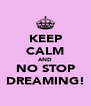 KEEP CALM AND NO STOP DREAMING! - Personalised Poster A4 size