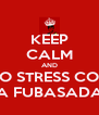 KEEP CALM AND NO STRESS COM A FUBASADA - Personalised Poster A4 size