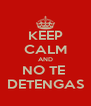 KEEP CALM AND NO TE  DETENGAS - Personalised Poster A4 size