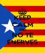 KEEP CALM AND NO TE ENERVES - Personalised Poster A4 size