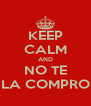 KEEP CALM AND NO TE LA COMPRO - Personalised Poster A4 size